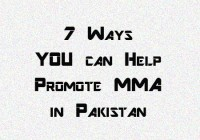 7 Ways YOU can Help Promote MMA in Pakistan